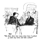 """My God, Jack, how many times have I wished I could stay home and bake coo…"" - New Yorker Cartoon Giclee Print by Robert Weber"