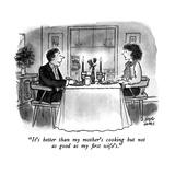 """It's better than my mother's cooking but not as good as my first wife's."" - New Yorker Cartoon Premium Giclee Print by Joseph Farris"
