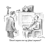 """Doesn't anyone ever say 'please' anymore"" - New Yorker Cartoon Premium Giclee Print by Mike Twohy"