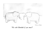 """Go with Hannibal if you must."" - New Yorker Cartoon Giclee Print by Victoria Roberts"
