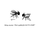 """All day, every day—'There's a goddam fly in here!'  It's so hurtful."" - New Yorker Cartoon Premium Giclee Print by Eldon Dedini"