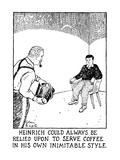 Heinrich Could Always Be Relied Upon To Serve Coffee In His Own Inimtable … - New Yorker Cartoon Premium Giclee Print by Glen Baxter