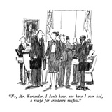 """No, Mr. Kurlander, I don't have, nor have I ever had, a recipe for cranbe…"" - New Yorker Cartoon Premium Giclee Print by Robert Weber"
