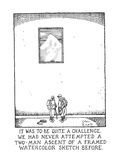 IT WAS TO BE QUITE A CHALLENGE. WE HAD NEVER ATTEMPTED A TWO-MAN ASCENT OF… - New Yorker Cartoon Premium Giclee Print by Glen Baxter