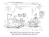 """Why should I settle for good self-esteem when, with the right medication,…"" - New Yorker Cartoon Premium Giclee Print by Barbara Smaller"