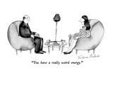 """You have a really weird energy."" - New Yorker Cartoon Premium Giclee Print by Victoria Roberts"