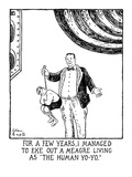 "FOR A FEW YEARS, I MANAGED TO EKE OUT A MEAGRE LIVING AS ""THE HUMAN YO-YO.…"" - New Yorker Cartoon Premium Giclee Print by Glen Baxter"