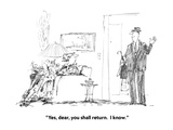 """Yes, dear, you shall return.  I know."" - New Yorker Cartoon Premium Giclee Print by Robert Weber"