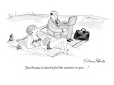 """Just because it doesn't feel like summer to you . . ."" - New Yorker Cartoon Giclee Print by Victoria Roberts"