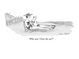 """Who said, 'I love the sea'"" - New Yorker Cartoon Premium Giclee Print by Victoria Roberts"
