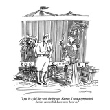 """I put in a full day with the big cats, Kasmer. I need a sympathetic human…"" - New Yorker Cartoon Premium Giclee Print by Michael Crawford"