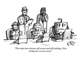 """The robots have become self-aware and self-loathing. Now all they do is w…"" - New Yorker Cartoon Premium Giclee Print by Farley Katz"