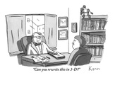 """Can you rewrite this in 3-D"" - New Yorker Cartoon Premium Giclee Print by Zachary Kanin"
