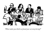 """What makes you think we found your cat story boring"" - New Yorker Cartoon Premium Giclee Print by Drew Dernavich"