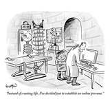 """Instead of creating life, I've decided just to establish an online person…"" - New Yorker Cartoon Premium Giclee Print by Robert Leighton"