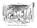 """That tree doesn't belong in this room."" - New Yorker Cartoon Premium Giclee Print by George Booth"