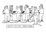 (White-Collar Chain Gang) - New Yorker Cartoon Giclee Print by Mike Twohy