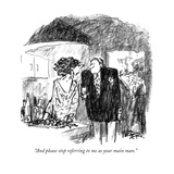 """And please stop referring to me as your main man."" - New Yorker Cartoon Premium Giclee Print by Robert Weber"