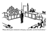 """Please direct your comments to the jury, counsellor, not the Greek chorus."" - New Yorker Cartoon Premium Giclee Print by Drew Dernavich"