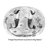 """""""I thought Daryl Hannah was promised to King Neptune."""" - New Yorker Cartoon Premium Giclee Print by Victoria Roberts"""