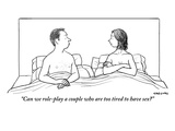 """Can we role-play a couple who are too tired to have sex"" - New Yorker Cartoon Premium Giclee Print by Alex Gregory"