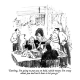 """Darling, I'm going to put you on hold, which means I'm crazy about you an…"" - New Yorker Cartoon Giclee Print by Robert Weber"
