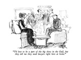 """I'd love to be a part of the big show in the Gulf, but they tell me they …"" - New Yorker Cartoon Premium Giclee Print by Robert Weber"