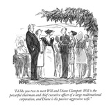 """I'd like you two to meet Will and Diane Clampett.  Will is the powerful c…"" - New Yorker Cartoon Premium Giclee Print by Robert Weber"