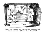 """""""Here's what I want to say, Tony: You, me, everybody in our industry can m…"""" - New Yorker Cartoon Giclee Print by Robert Weber"""