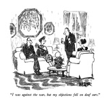 """""""I was against the war, but my objections fell on deaf ears."""" - New Yorker Cartoon Giclee Print by Robert Weber"""