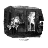 """Do you mind"" - New Yorker Cartoon Premium Giclee Print by Robert Weber"