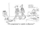 """I'm programmed to explode at fifty-seven."" - New Yorker Cartoon Premium Giclee Print by Dean Vietor"