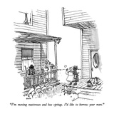 """I'm moving mattresses and box springs.  I'd like to borrow your man."" - New Yorker Cartoon Premium Giclee Print by George Booth"