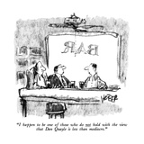 """I happen to be one of those who do not hold with the view that Dan Quayle…"" - New Yorker Cartoon Premium Giclee Print by Robert Weber"