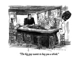 """The big guy wants to buy you a drink."" - New Yorker Cartoon Premium Giclee Print by Bill Woodman"