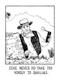 """Zeke Never Did Take Too Kindly To Dahlias"" - New Yorker Cartoon Premium Giclee Print by Glen Baxter"