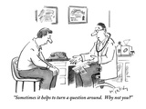 """Sometimes it helps to turn a question around.  Why not you"" - New Yorker Cartoon Premium Giclee Print by Mike Twohy"