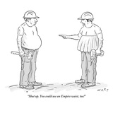 """Shut up. You could use an Empire waist, too!"" - New Yorker Cartoon Premium Giclee Print by Kim Warp"