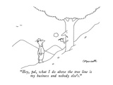 """Hey pal, what I do above the tree line is my business and nobody else's."" - New Yorker Cartoon Premium Giclee Print by Charles Barsotti"