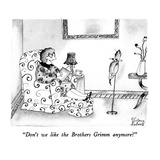 """Don't we like the Brothers Grimm anymore"" - New Yorker Cartoon Premium Giclee Print by Victoria Roberts"