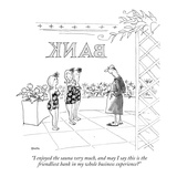 """I enjoyed the sauna very much, and may I say this is the friendliest bank…"" - New Yorker Cartoon Premium Giclee Print by George Booth"