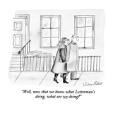 """Well, now that we know what Letterman's doing, what are we doing"" - New Yorker Cartoon Premium Giclee Print by Victoria Roberts"