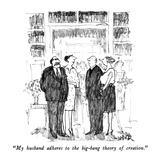 """My husband adheres to the big-bang theory of creation."" - New Yorker Cartoon Premium Giclee Print by Robert Weber"
