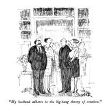 """My husband adheres to the big-bang theory of creation."" - New Yorker Cartoon Giclee Print by Robert Weber"
