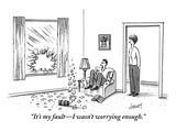 """It's my fault—I wasn't worrying enough."" - New Yorker Cartoon Premium Giclee Print by Tom Cheney"