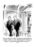 """So you forgot to call it 'a matter of profound pre-summit concern to this…"" - New Yorker Cartoon Premium Giclee Print by Ed Fisher"