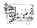 """So.  When the cat's away the mouse will play."" - New Yorker Cartoon Premium Giclee Print by Robert Weber"