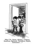 """Wow!  The Ukraine, Moldavia, Uzbekistan, Kazakhstan, Byelorussia, Tadzhik…"" - New Yorker Cartoon Premium Giclee Print by Joseph Farris"