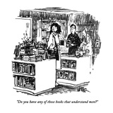 """Do you have any of those books that understand men"" - New Yorker Cartoon Premium Giclee Print by Robert Weber"
