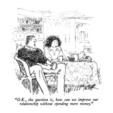 """O.K., the question is, how can we improve our relationship without spendi…"" - New Yorker Cartoon Premium Giclee Print by Robert Weber"